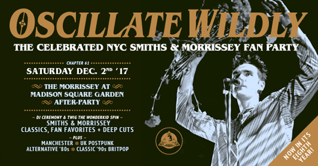 [NYC] Oscillate Wildly U2014The Celebrated NYC Smiths/Morrissey Fan Party (Moz  @ MSG After Party: Dec 2) | Morrissey Solo